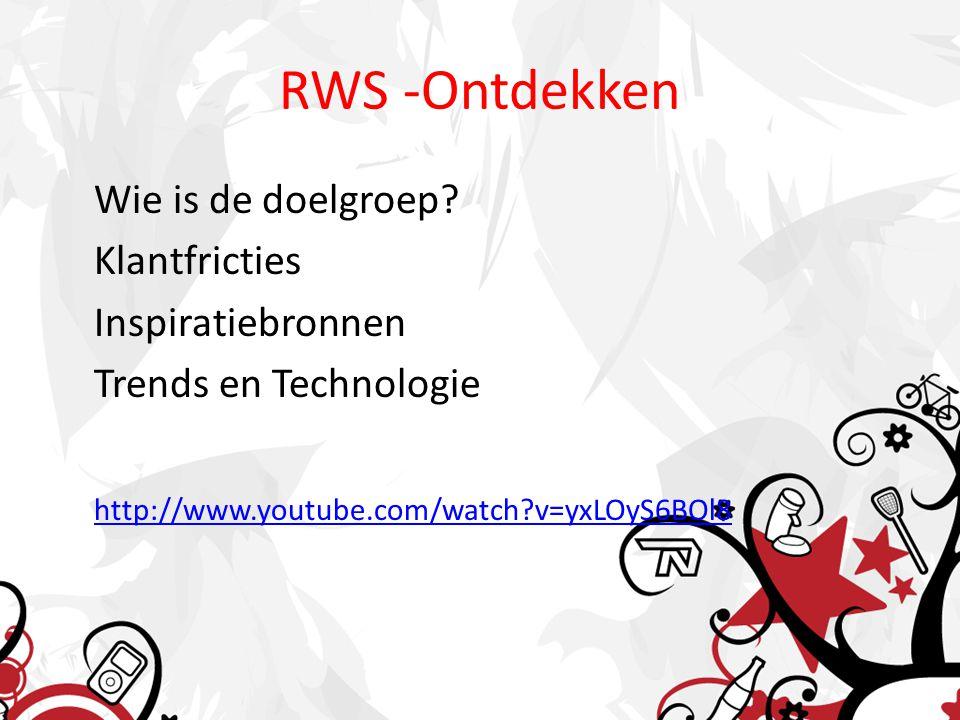 RWS -Ontdekken Wie is de doelgroep? Klantfricties Inspiratiebronnen Trends en Technologie http://www.youtube.com/watch?v=yxLOyS6BOl8