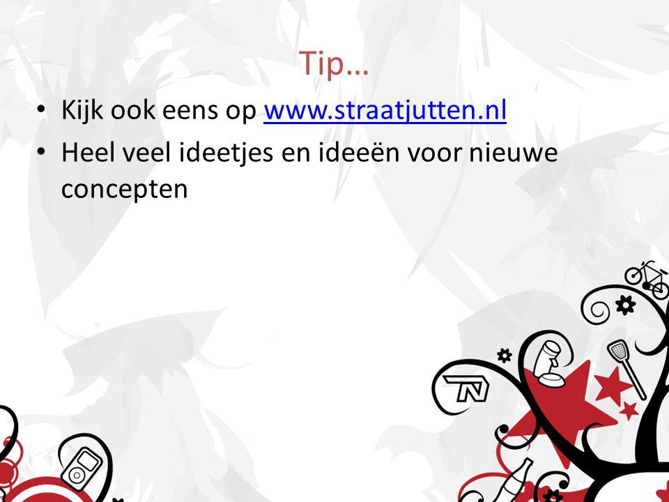 Tip… Kijk ook eens op www.straatjutten.nlwww.straatjutten.nl Heel veel ideetjes en ideeën voor nieuwe concepten