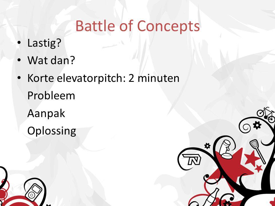 Battle of Concepts Lastig Wat dan Korte elevatorpitch: 2 minuten Probleem Aanpak Oplossing