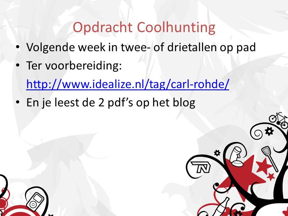 Opdracht Coolhunting Volgende week in twee- of drietallen op pad Ter voorbereiding: http://www.idealize.nl/tag/carl-rohde/ En je leest de 2 pdf's op het blog
