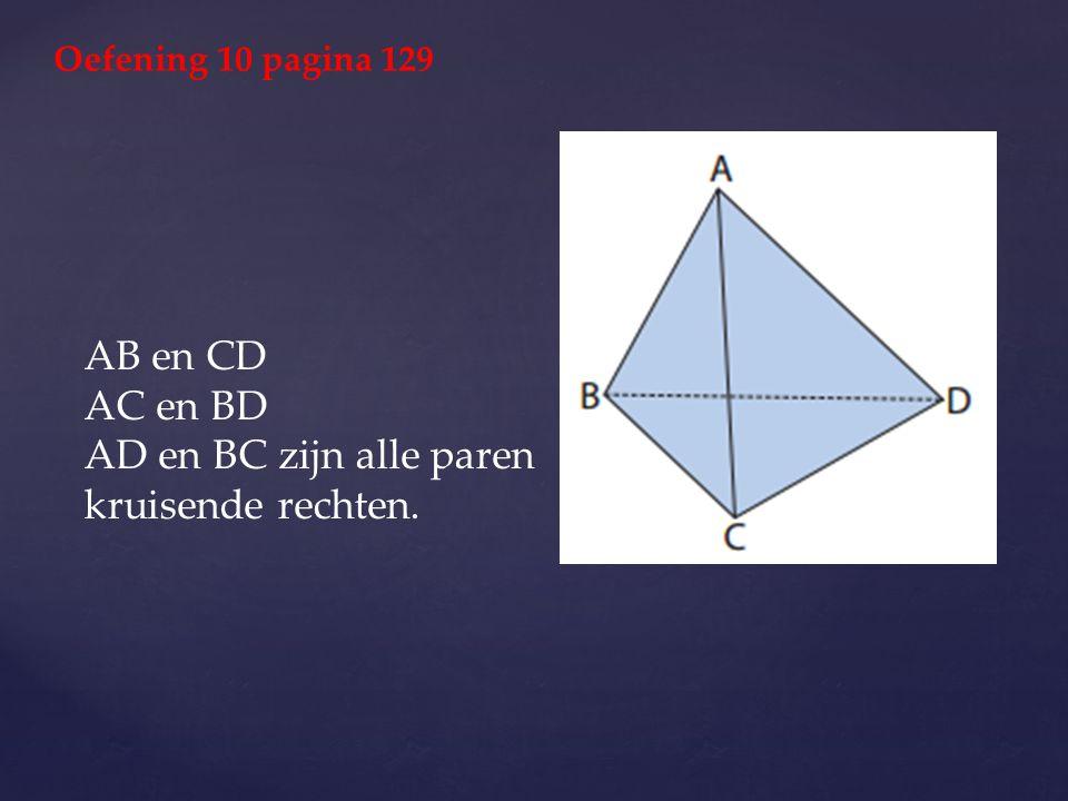 AB en CD AC en BD AD en BC zijn alle paren kruisende rechten. Oefening 10 pagina 129