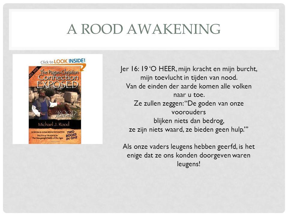 A ROOD AWAKENING Jer 16: 19 'O HEER, mijn kracht en mijn burcht, mijn toevlucht in tijden van nood.