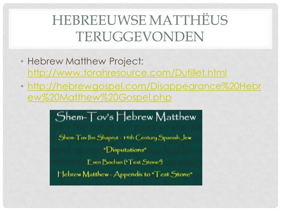 HEBREEUWSE MATTHËUS TERUGGEVONDEN Hebrew Matthew Project: http://www.torahresource.com/Dutillet.html http://www.torahresource.com/Dutillet.html http://hebrewgospel.com/Disappearance%20Hebr ew%20Matthew%20Gospel.php http://hebrewgospel.com/Disappearance%20Hebr ew%20Matthew%20Gospel.php