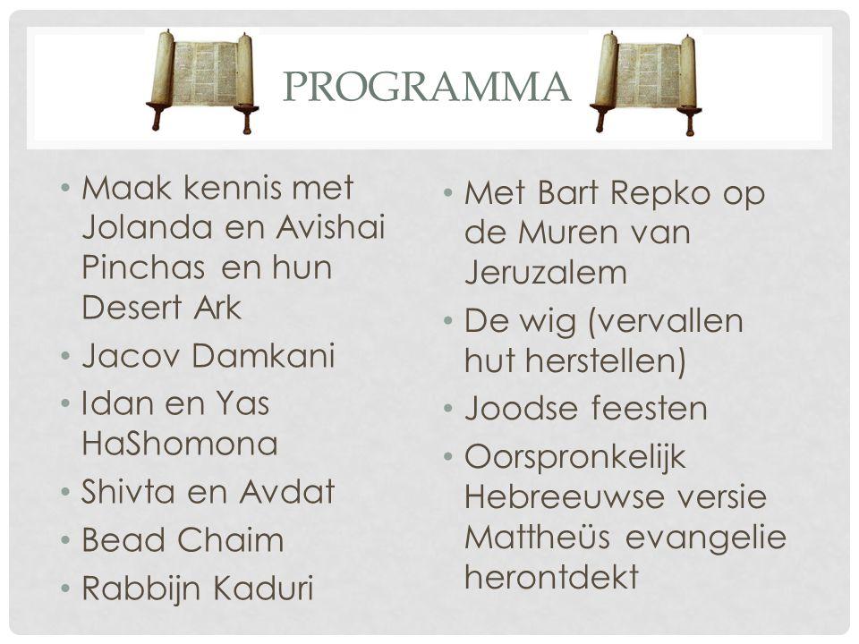 PROGRAMMA Maak kennis met Jolanda en Avishai Pinchasen hun Desert Ark Jacov Damkani Idan en Yas HaShomona Shivta en Avdat Bead Chaim Rabbijn Kaduri Me