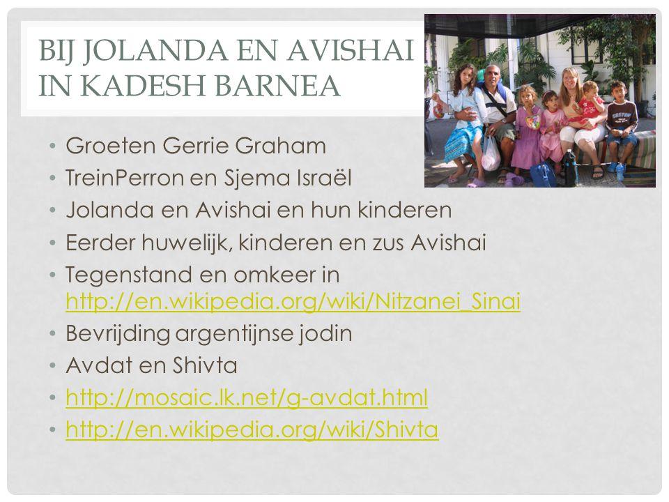 BIJ JOLANDA EN AVISHAI IN KADESH BARNEA Groeten Gerrie Graham TreinPerron en Sjema Israël Jolanda en Avishai en hun kinderen Eerder huwelijk, kinderen