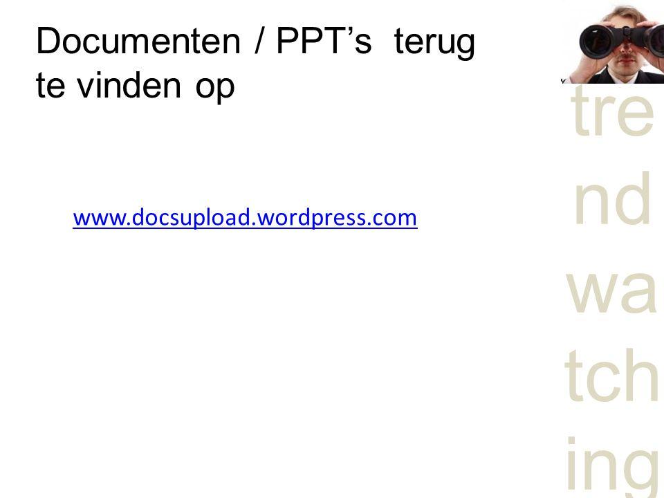 tre nd wa tch ing Documenten / PPT's terug te vinden op www.docsupload.wordpress.com