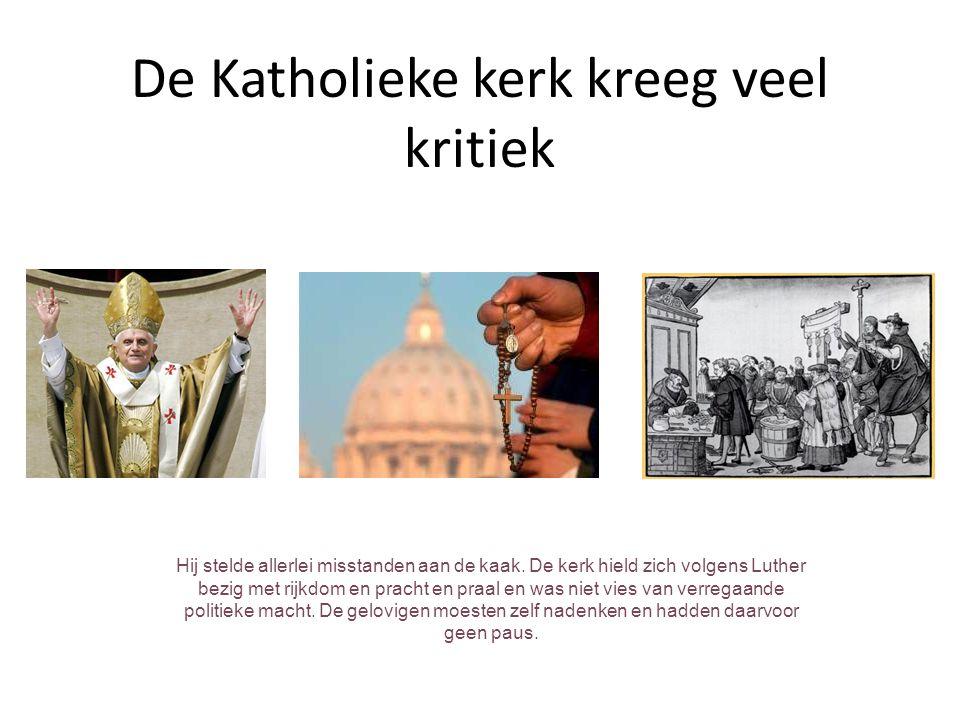 De Katholieke kerk kreeg veel kritiek Hij stelde allerlei misstanden aan de kaak.