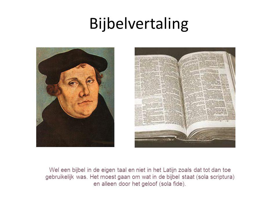 Bijbelvertaling Wel een bijbel in de eigen taal en niet in het Latijn zoals dat tot dan toe gebruikelijk was.