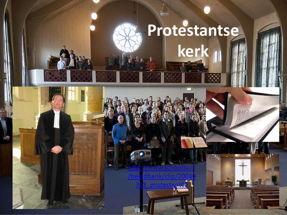 Protestantse kerk http://www.schooltv.nl /beeldbank/clip/20040 315_protestant02