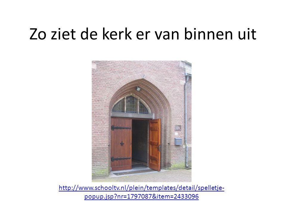 Zo ziet de kerk er van binnen uit http://www.schooltv.nl/plein/templates/detail/spelletje- popup.jsp?nr=1797087&item=2433096