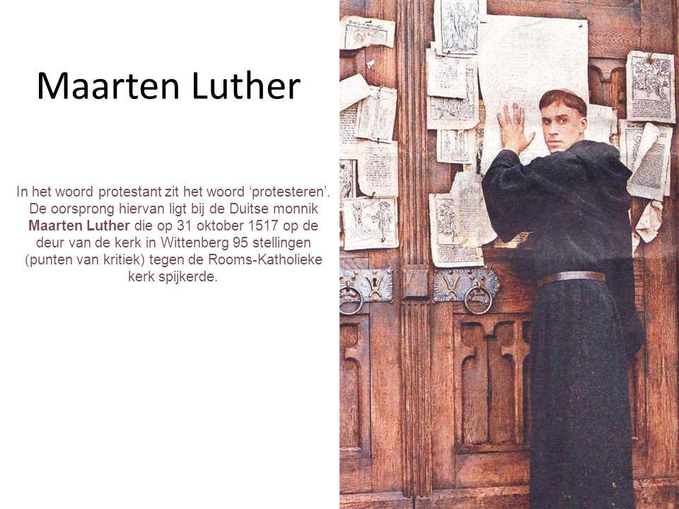 Maarten Luther In het woord protestant zit het woord 'protesteren'.