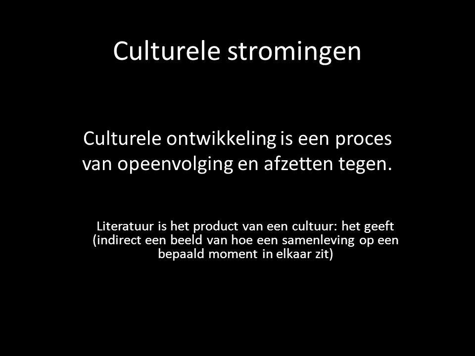 Culturele stromingen Culturele ontwikkeling is een proces van opeenvolging en afzetten tegen. Literatuur is het product van een cultuur: het geeft (in