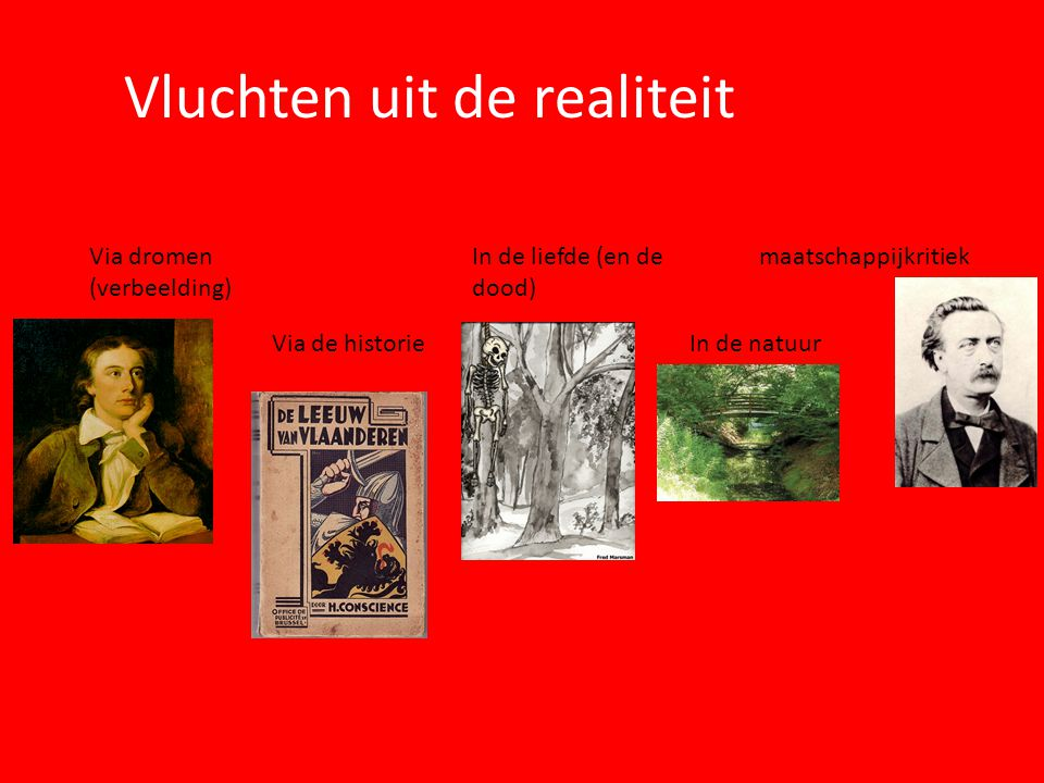 Vluchten uit de realiteit Via dromen (verbeelding) Via de historie In de liefde (en de dood) In de natuur maatschappijkritiek