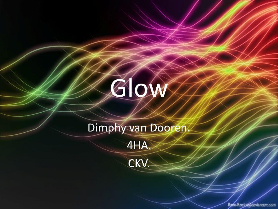 Glow Dimphy van Dooren. 4HA. CKV.