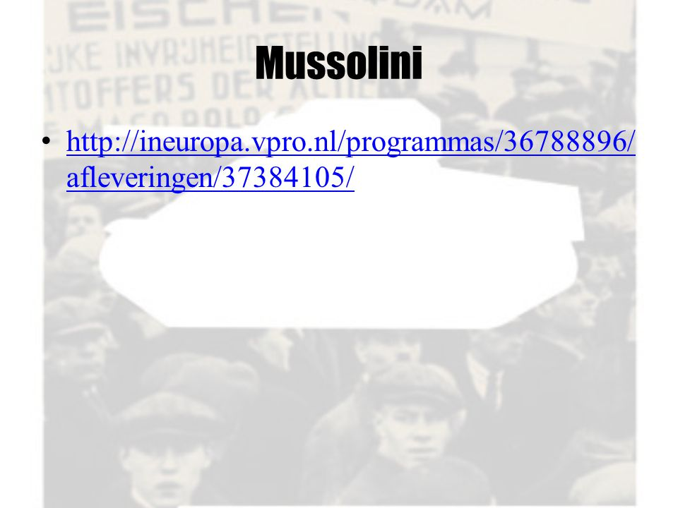 Mussolini http://ineuropa.vpro.nl/programmas/36788896/ afleveringen/37384105/ http://ineuropa.vpro.nl/programmas/36788896/ afleveringen/37384105/