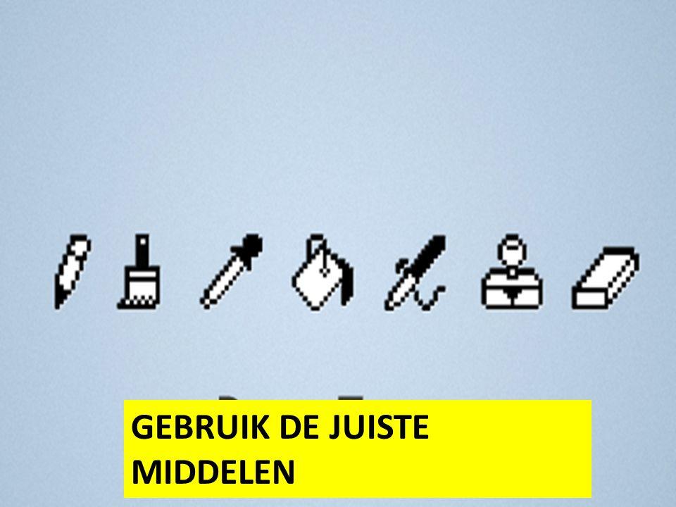 GEBRUIK DE JUISTE MIDDELEN