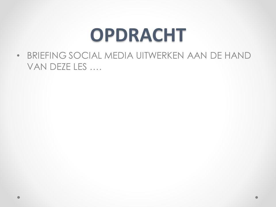 OPDRACHT BRIEFING SOCIAL MEDIA UITWERKEN AAN DE HAND VAN DEZE LES ….