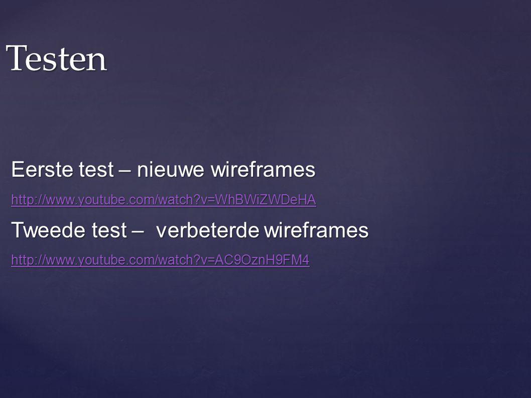Testen Eerste test – nieuwe wireframes http://www.youtube.com/watch?v=WhBWiZWDeHA Tweede test – verbeterde wireframes http://www.youtube.com/watch?v=A