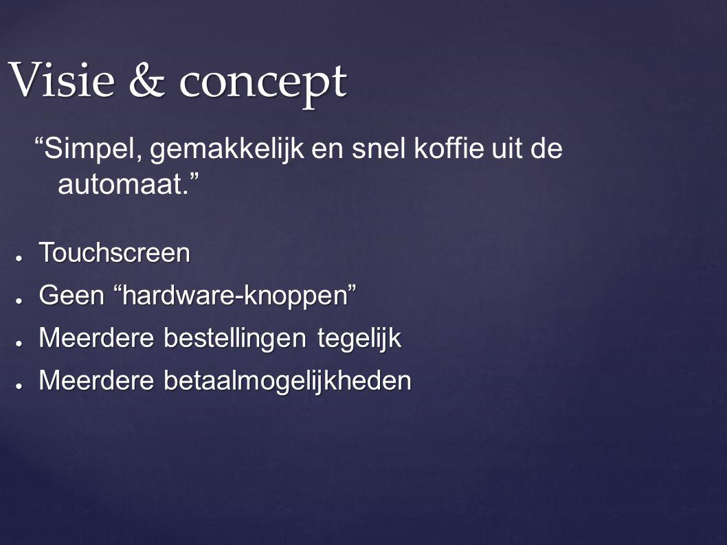 """Visie & concept ● Touchscreen ● Geen """"hardware-knoppen"""" ● Meerdere bestellingen tegelijk ● Meerdere betaalmogelijkheden """"Simpel, gemakkelijk en snel k"""