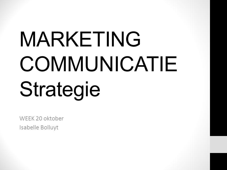 MARKETING COMMUNICATIE Strategie WEEK 20 oktober Isabelle Bolluyt