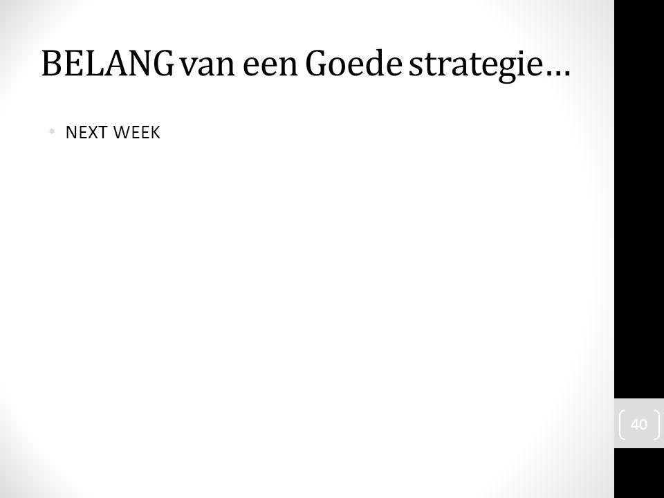 NEXT WEEK 40 BELANG van een Goede strategie…