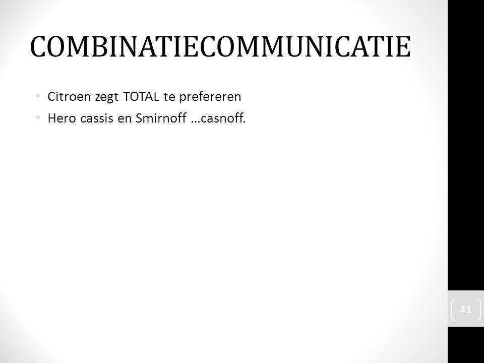 Citroen zegt TOTAL te prefereren Hero cassis en Smirnoff …casnoff. 41 COMBINATIECOMMUNICATIE