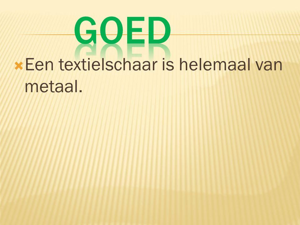  Een textielschaar is helemaal van metaal.