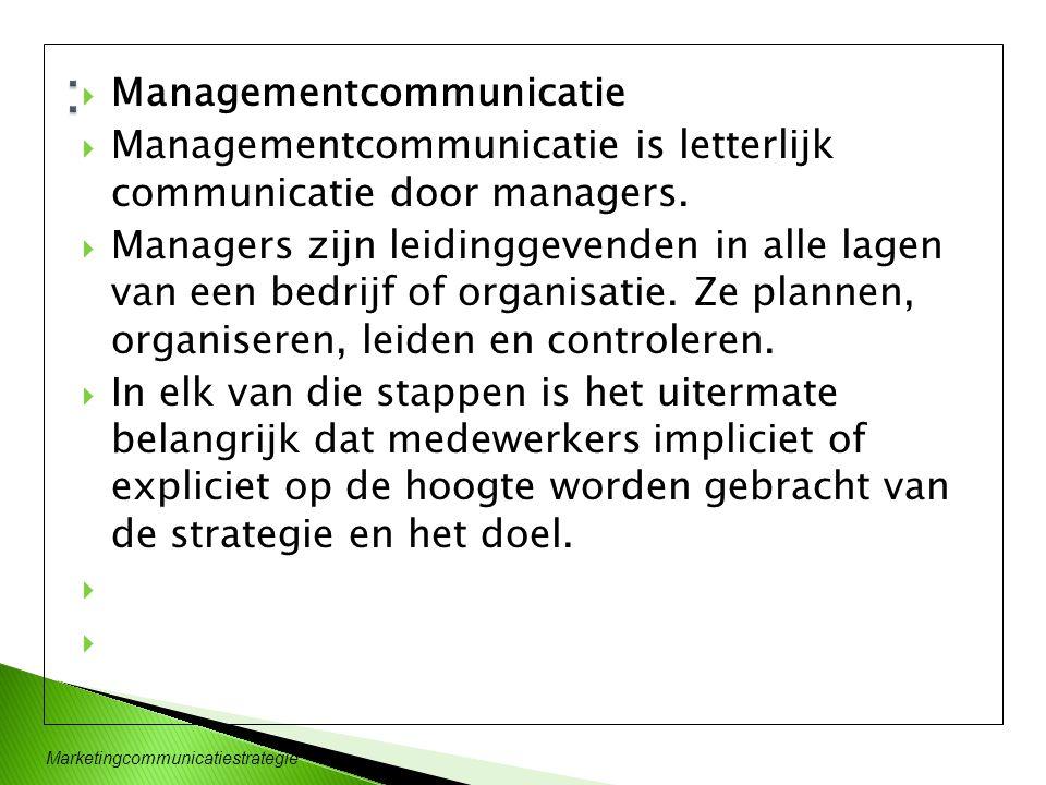 Marketingcommunicatiestrategie  Managementcommunicatie  Managementcommunicatie is letterlijk communicatie door managers.  Managers zijn leidinggeve