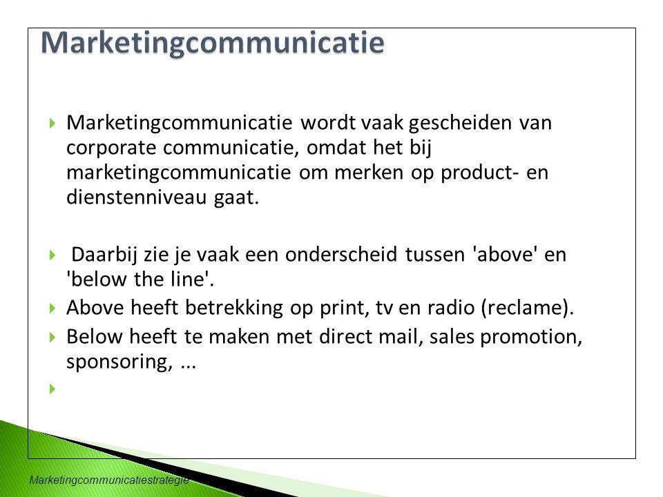 Marketingcommunicatiestrategie  Marketingcommunicatie wordt vaak gescheiden van corporate communicatie, omdat het bij marketingcommunicatie om merken