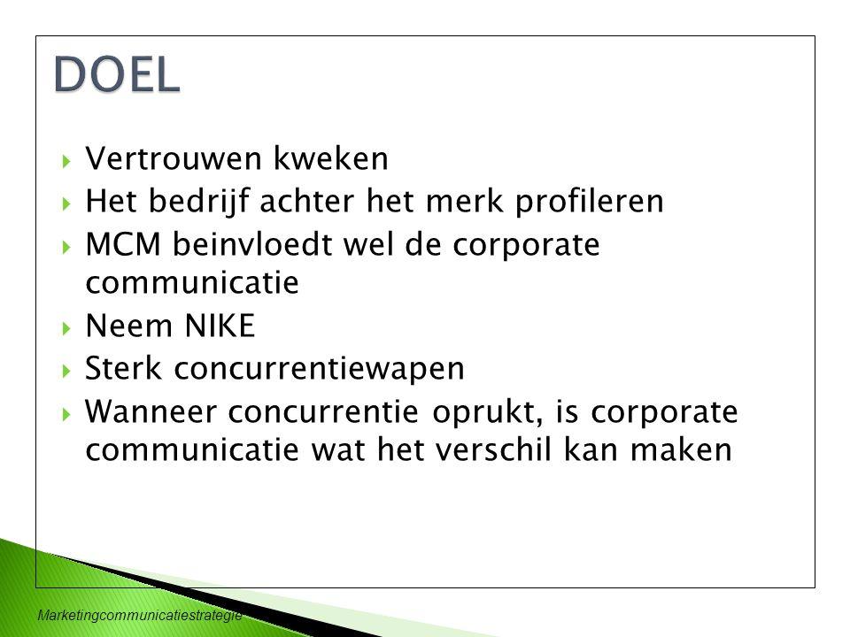 Marketingcommunicatiestrategie  Vertrouwen kweken  Het bedrijf achter het merk profileren  MCM beinvloedt wel de corporate communicatie  Neem NIKE
