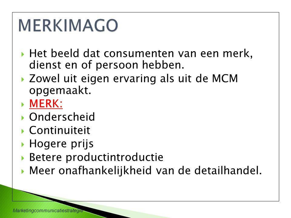 Marketingcommunicatiestrategie  Het beeld dat consumenten van een merk, dienst en of persoon hebben.  Zowel uit eigen ervaring als uit de MCM opgema