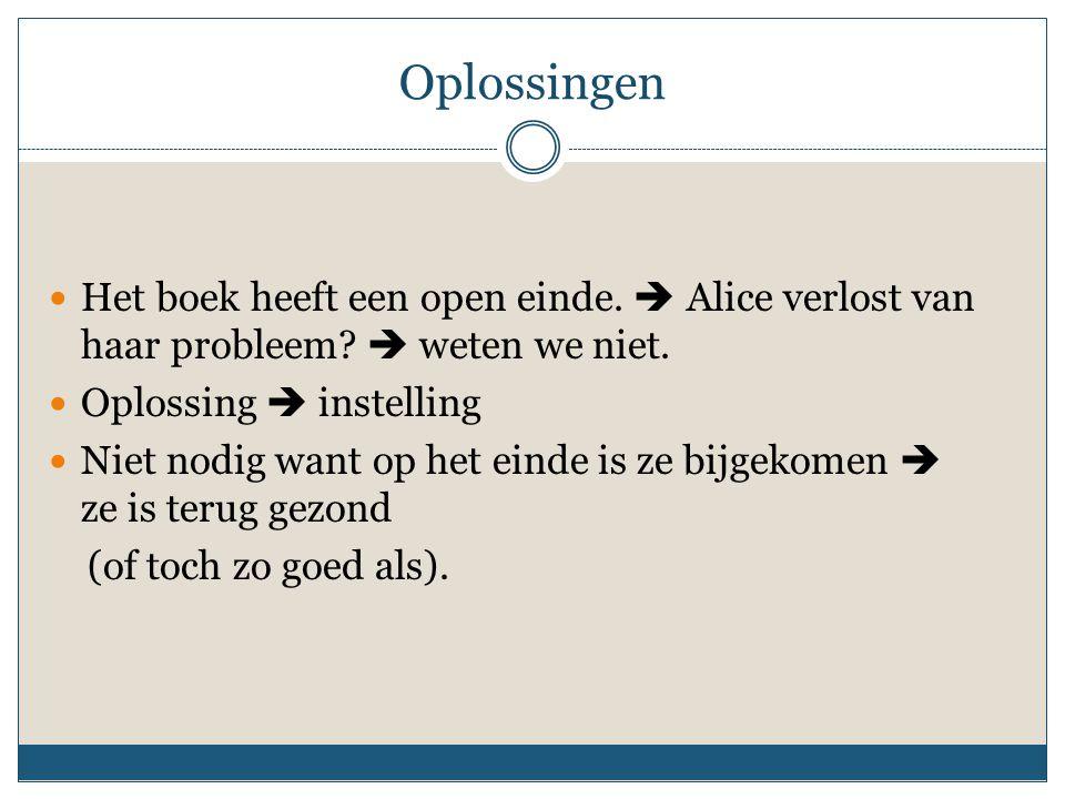 Oplossingen Het boek heeft een open einde. Alice verlost van haar probleem.