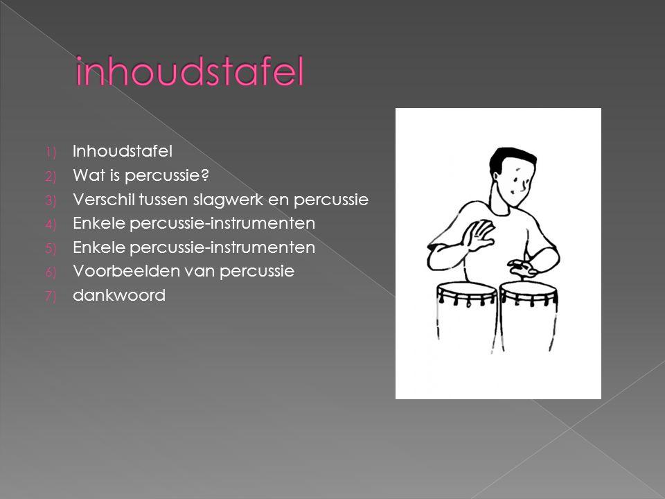 1) Inhoudstafel 2) Wat is percussie? 3) Verschil tussen slagwerk en percussie 4) Enkele percussie-instrumenten 5) Enkele percussie-instrumenten 6) Voo