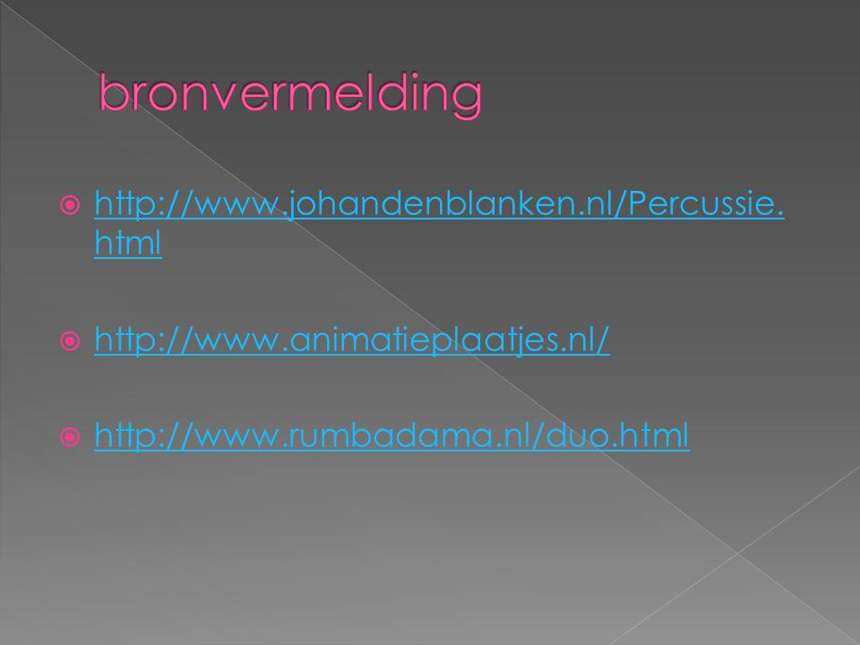 http://www.johandenblanken.nl/Percussie. html http://www.johandenblanken.nl/Percussie. html  http://www.animatieplaatjes.nl/ http://www.animatiepla