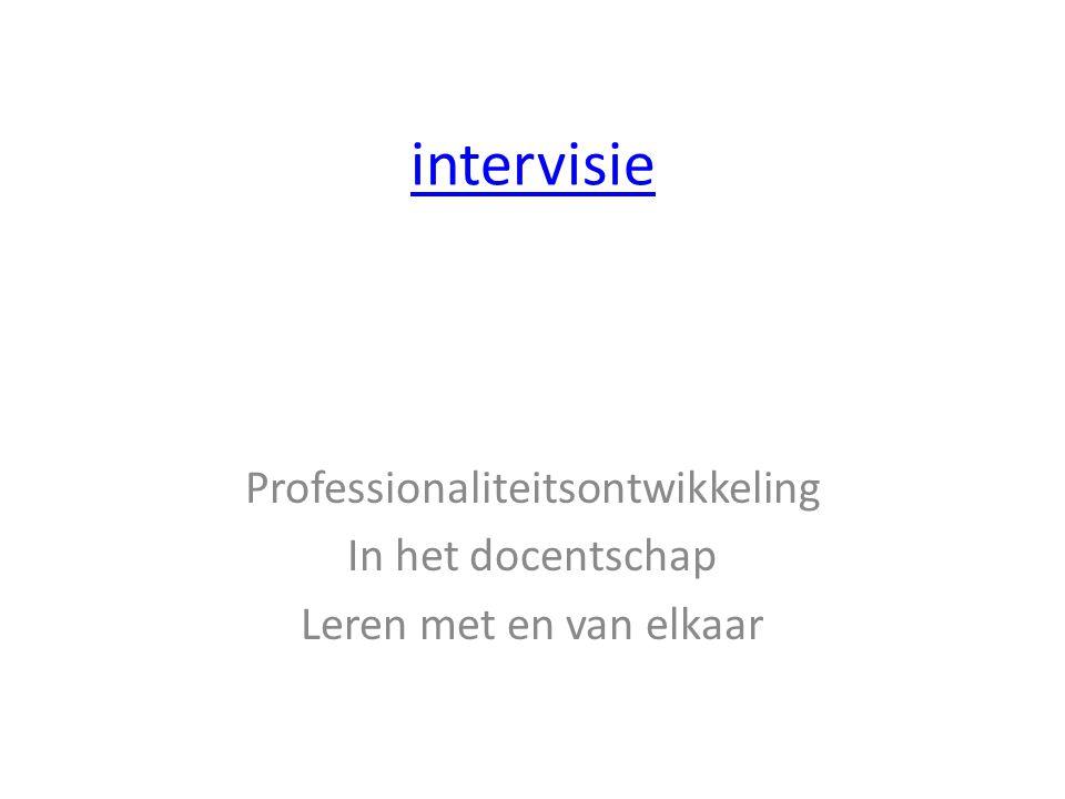 intervisie Professionaliteitsontwikkeling In het docentschap Leren met en van elkaar