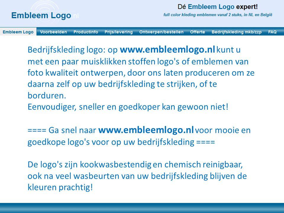Bedrijfskleding logo: op www.embleemlogo.nl kunt u met een paar muisklikken stoffen logo s of emblemen van foto kwaliteit ontwerpen, door ons laten produceren om ze daarna zelf op uw bedrijfskleding te strijken, of te borduren.
