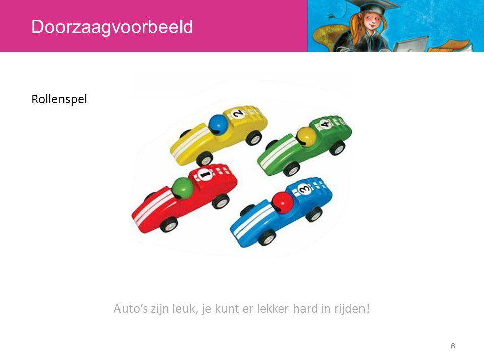 Doorzaagvoorbeeld 6 Auto's zijn leuk, je kunt er lekker hard in rijden! Rollenspel