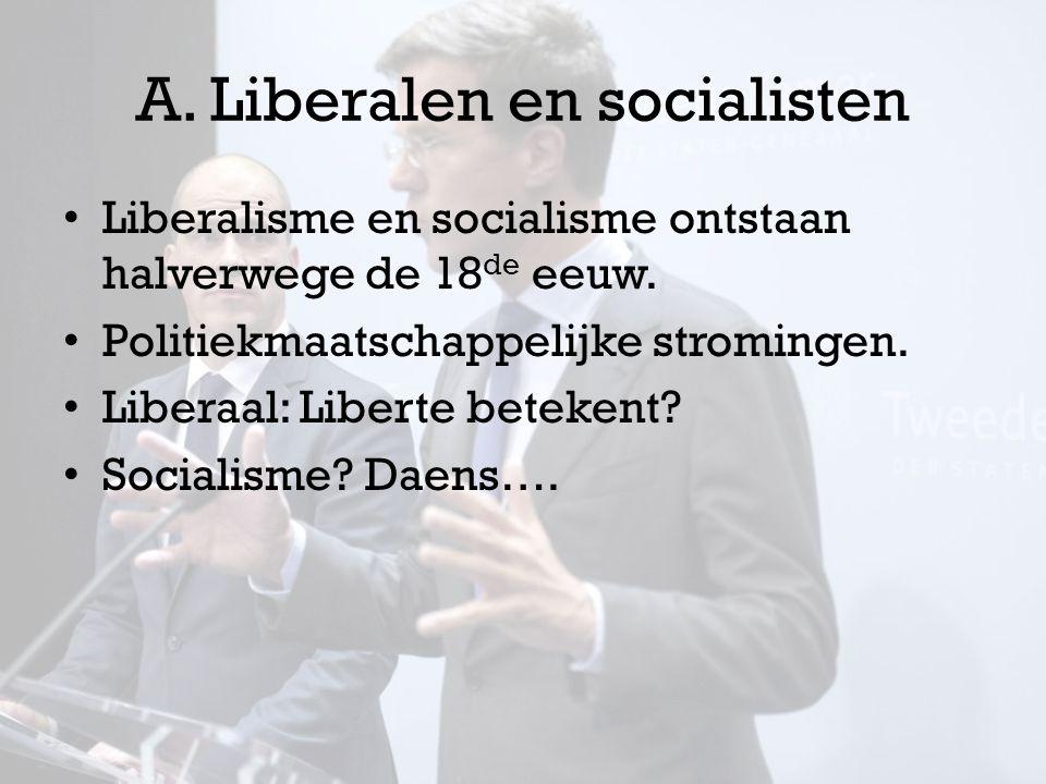 A. Liberalen en socialisten Liberalisme en socialisme ontstaan halverwege de 18 de eeuw. Politiekmaatschappelijke stromingen. Liberaal: Liberte beteke