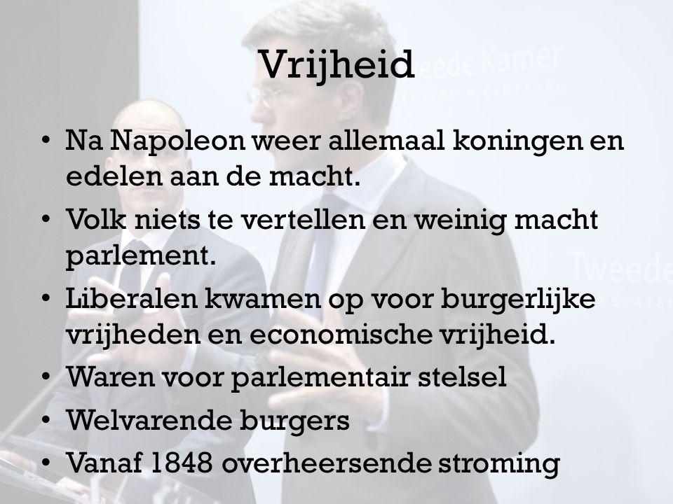 Vrijheid Na Napoleon weer allemaal koningen en edelen aan de macht. Volk niets te vertellen en weinig macht parlement. Liberalen kwamen op voor burger