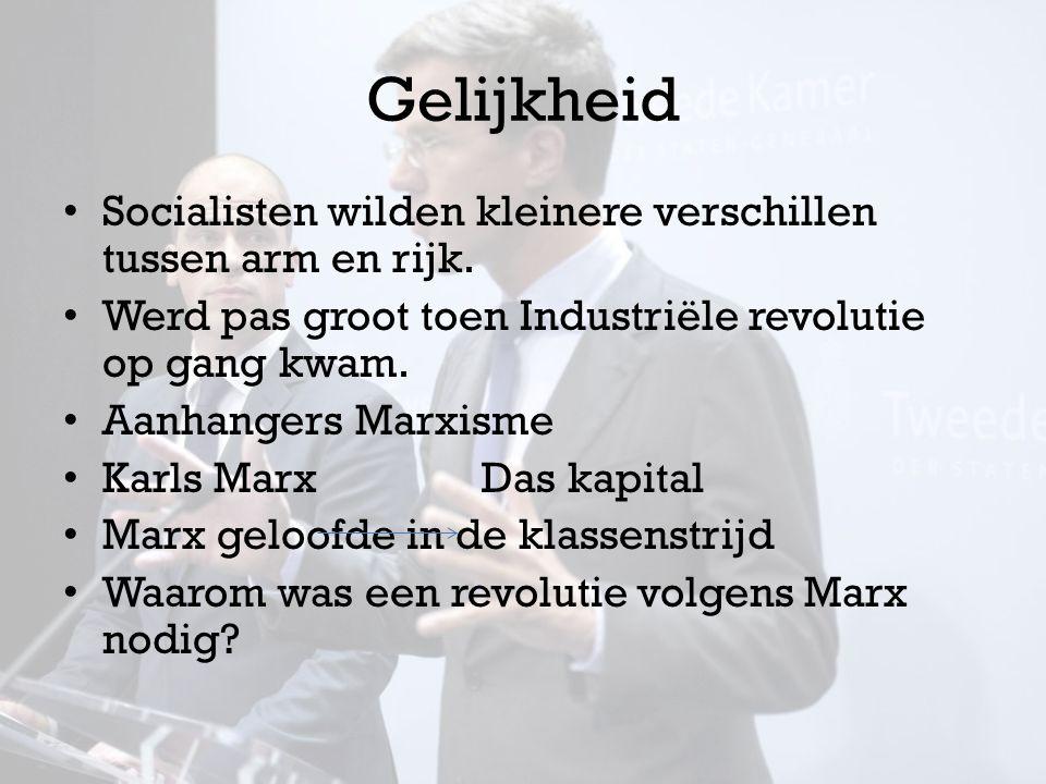 Gelijkheid Socialisten wilden kleinere verschillen tussen arm en rijk. Werd pas groot toen Industriële revolutie op gang kwam. Aanhangers Marxisme Kar