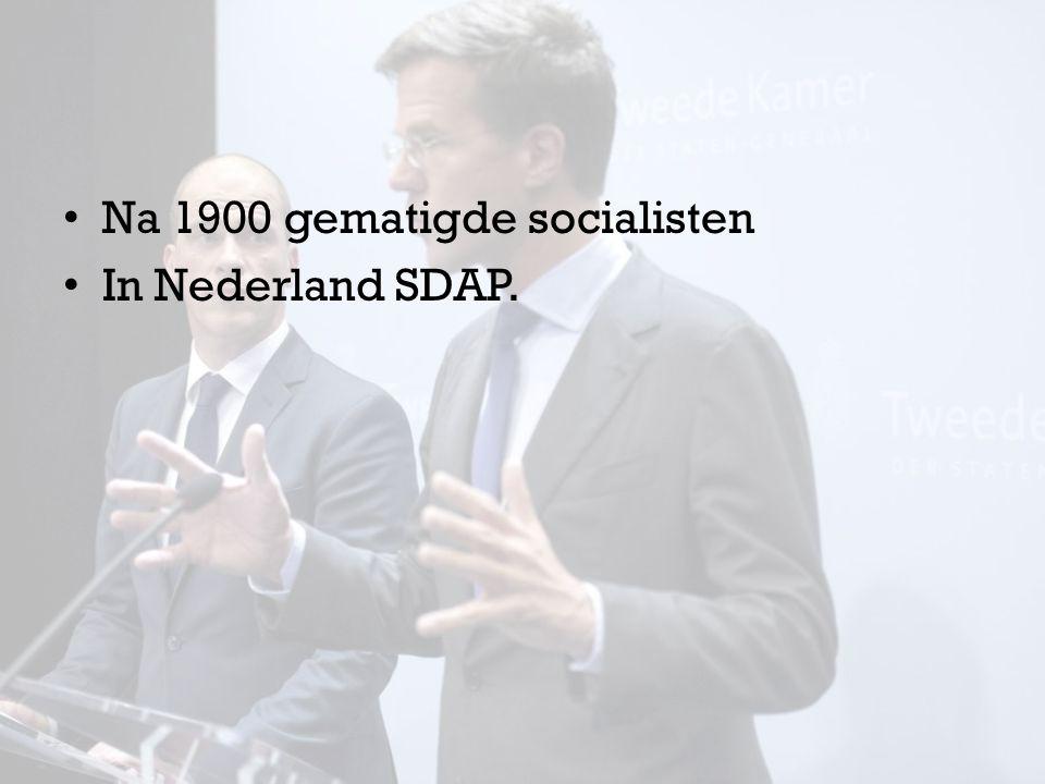 Na 1900 gematigde socialisten In Nederland SDAP.