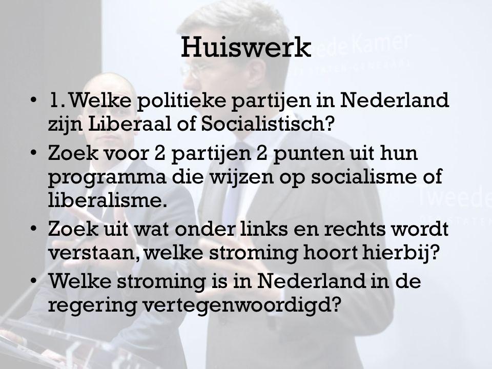 Huiswerk 1. Welke politieke partijen in Nederland zijn Liberaal of Socialistisch? Zoek voor 2 partijen 2 punten uit hun programma die wijzen op social