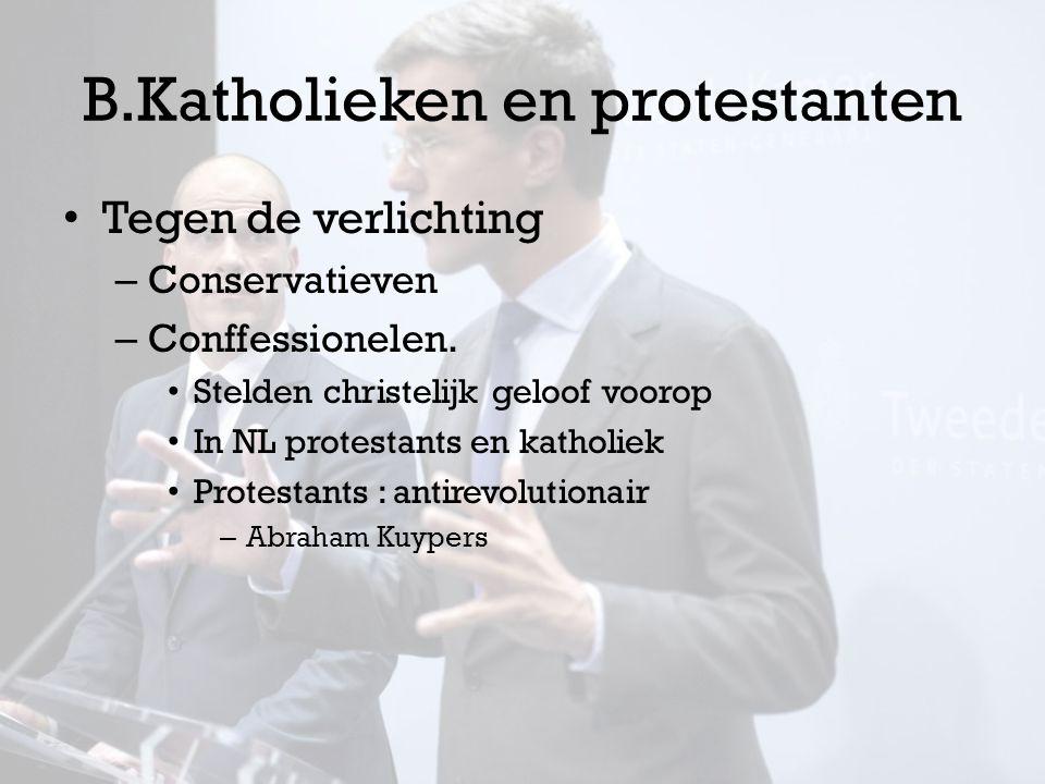 B.Katholieken en protestanten Tegen de verlichting – Conservatieven – Conffessionelen. Stelden christelijk geloof voorop In NL protestants en katholie