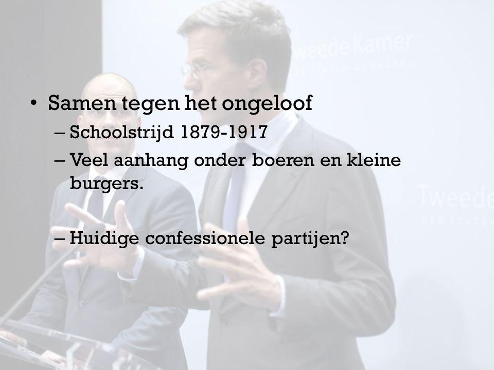 Samen tegen het ongeloof – Schoolstrijd 1879-1917 – Veel aanhang onder boeren en kleine burgers. – Huidige confessionele partijen?