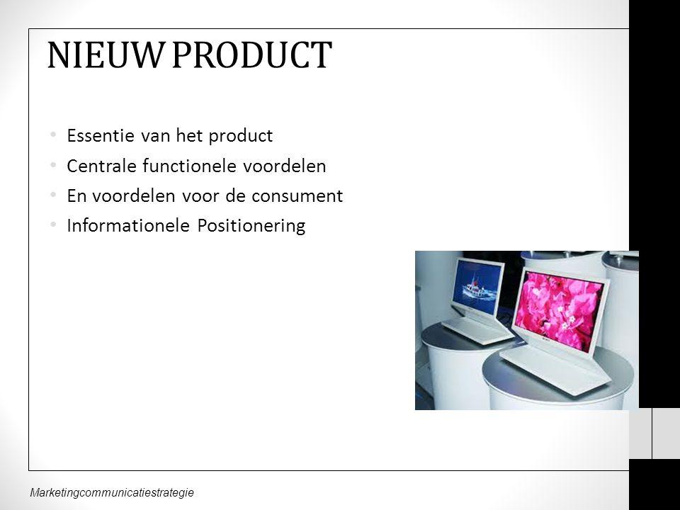 NIEUW PRODUCT Essentie van het product Centrale functionele voordelen En voordelen voor de consument Informationele Positionering