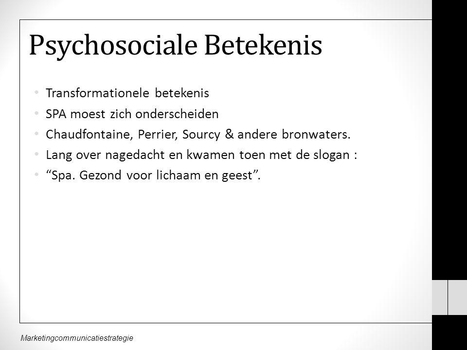 Marketingcommunicatiestrategie Psychosociale Betekenis Transformationele betekenis SPA moest zich onderscheiden Chaudfontaine, Perrier, Sourcy & andere bronwaters.