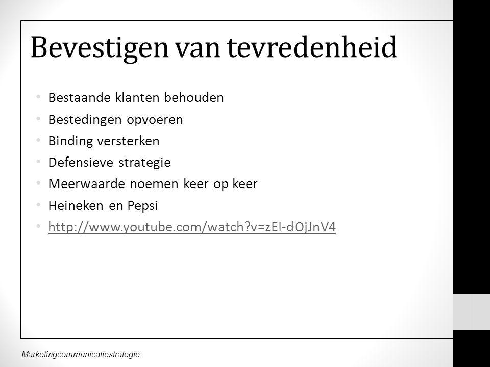 Marketingcommunicatiestrategie Bevestigen van tevredenheid Bestaande klanten behouden Bestedingen opvoeren Binding versterken Defensieve strategie Meerwaarde noemen keer op keer Heineken en Pepsi http://www.youtube.com/watch?v=zEI-dOjJnV4
