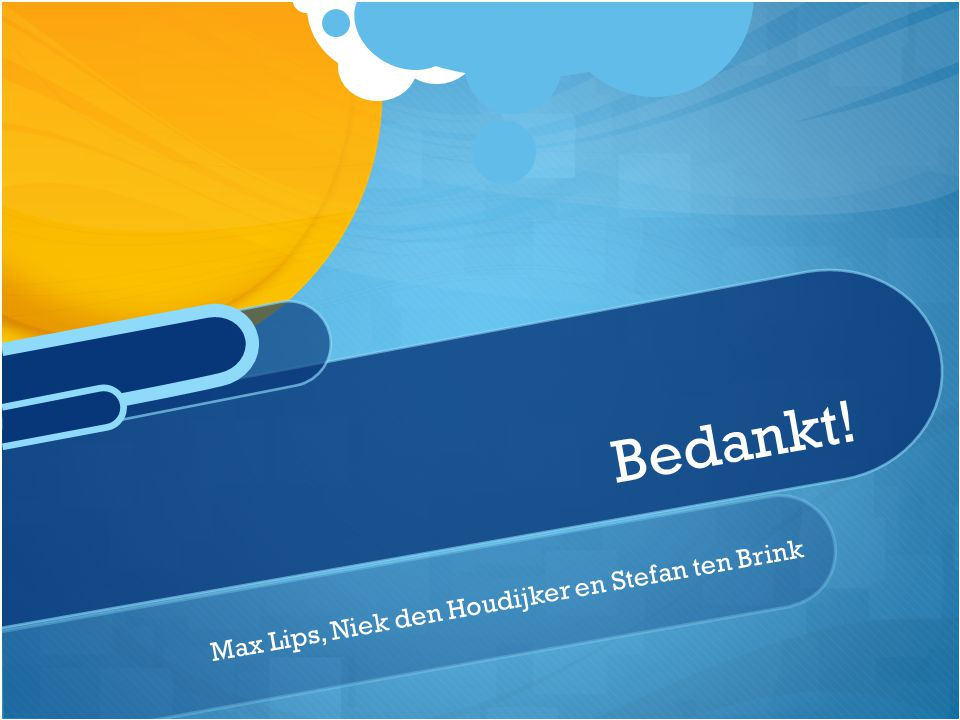 Max Lips, Niek den Houdijker en Stefan ten Brink B e d a n k t !