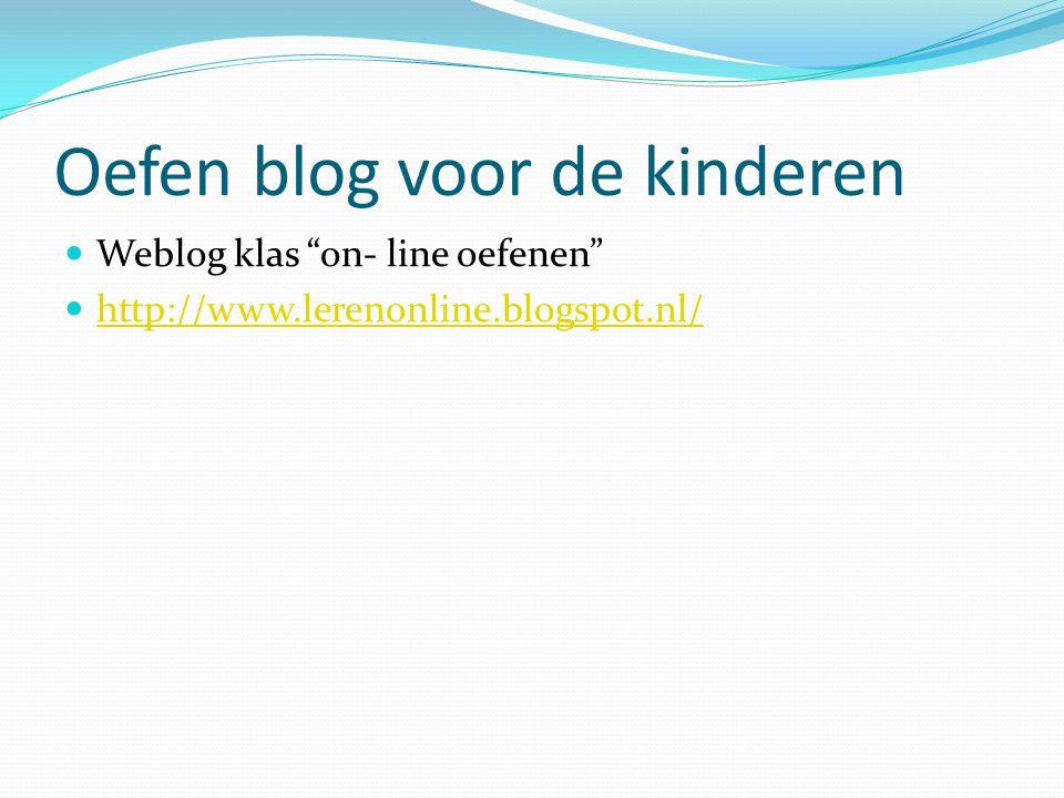"""Oefen blog voor de kinderen Weblog klas """"on- line oefenen"""" http://www.lerenonline.blogspot.nl/"""