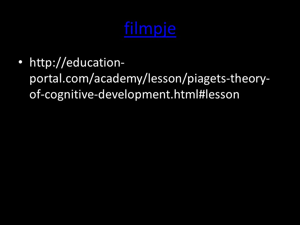 filmpje http://education- portal.com/academy/lesson/piagets-theory- of-cognitive-development.html#lesson